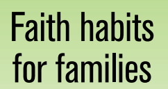 Faith Habits for Families