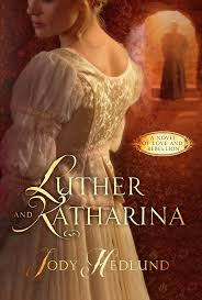 Luther and Katharina: a Novel of Love and Rebellion by Jody Hedlund